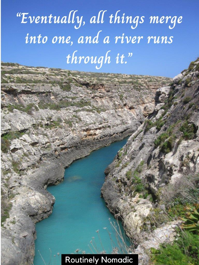 Turquoise river with steep walls on both sides with the a river runs through it quotes on top