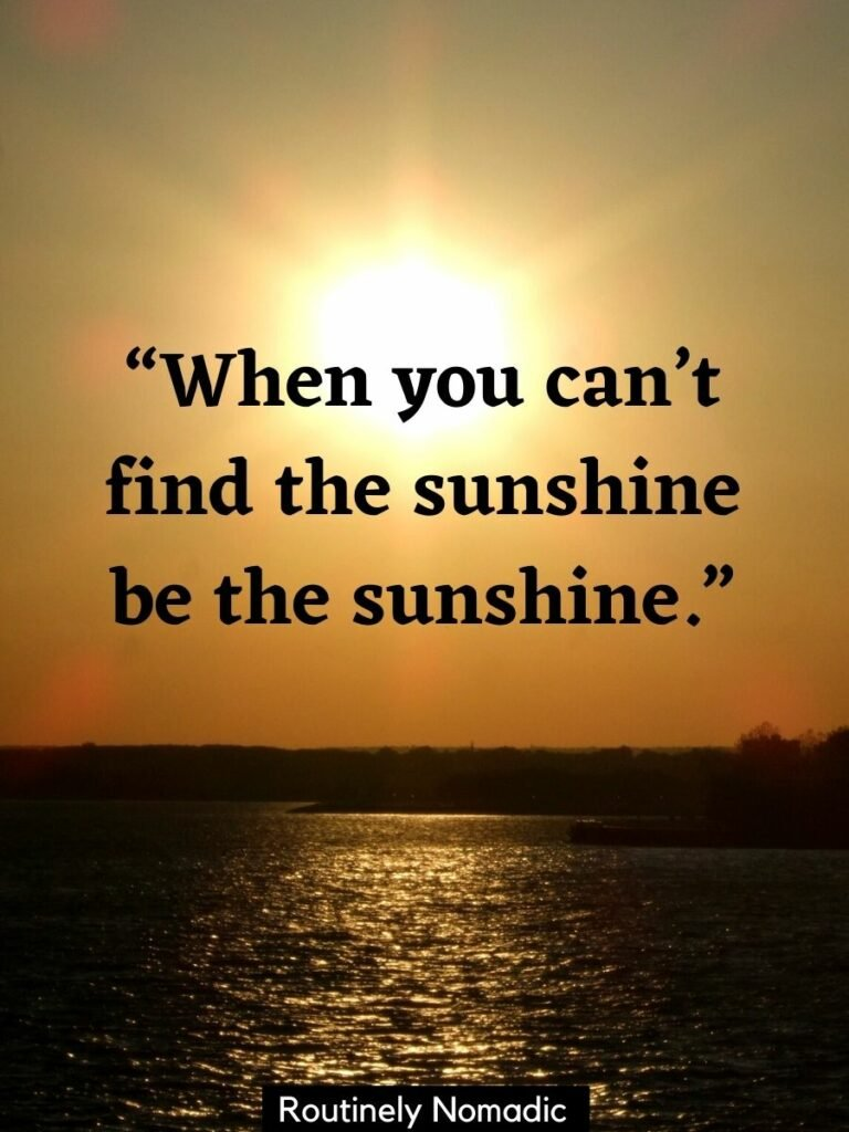 Sun reflected on water with a Be the Sunshine quotes on top that reads when you can't find the sunshine be the sunshine