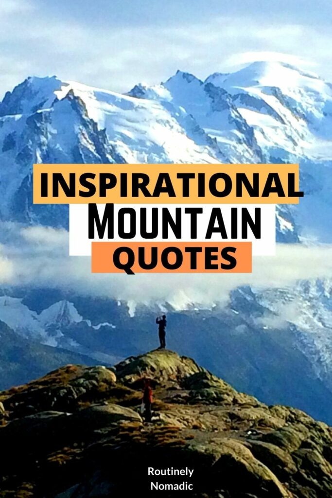 Person standing on rock facing snow covered mountains and the text on top that reads inspirational mountain quotes
