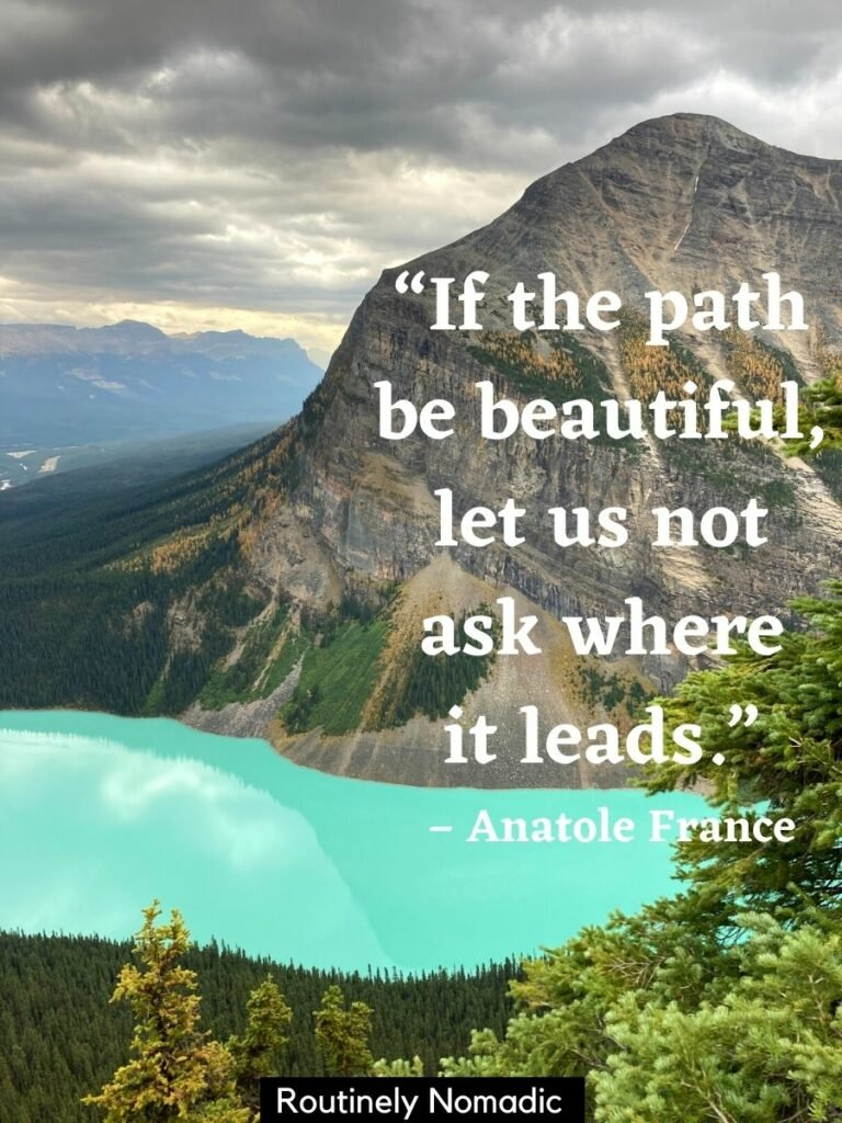 View of a mountain and a turquoise lake with a moutain view quotes that reads if the path be beautiful let us not ask where it leads
