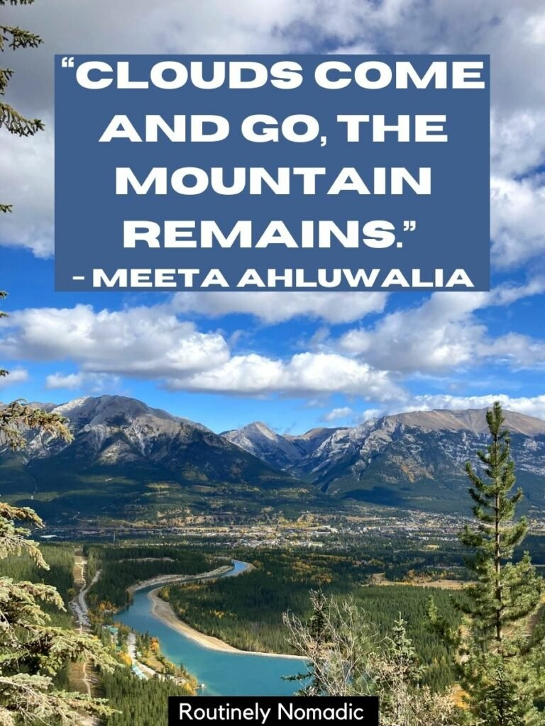 A river with mountains behind and clouds above and a quotes about mountains and clouds that reads clouds come and go, the mountain remains