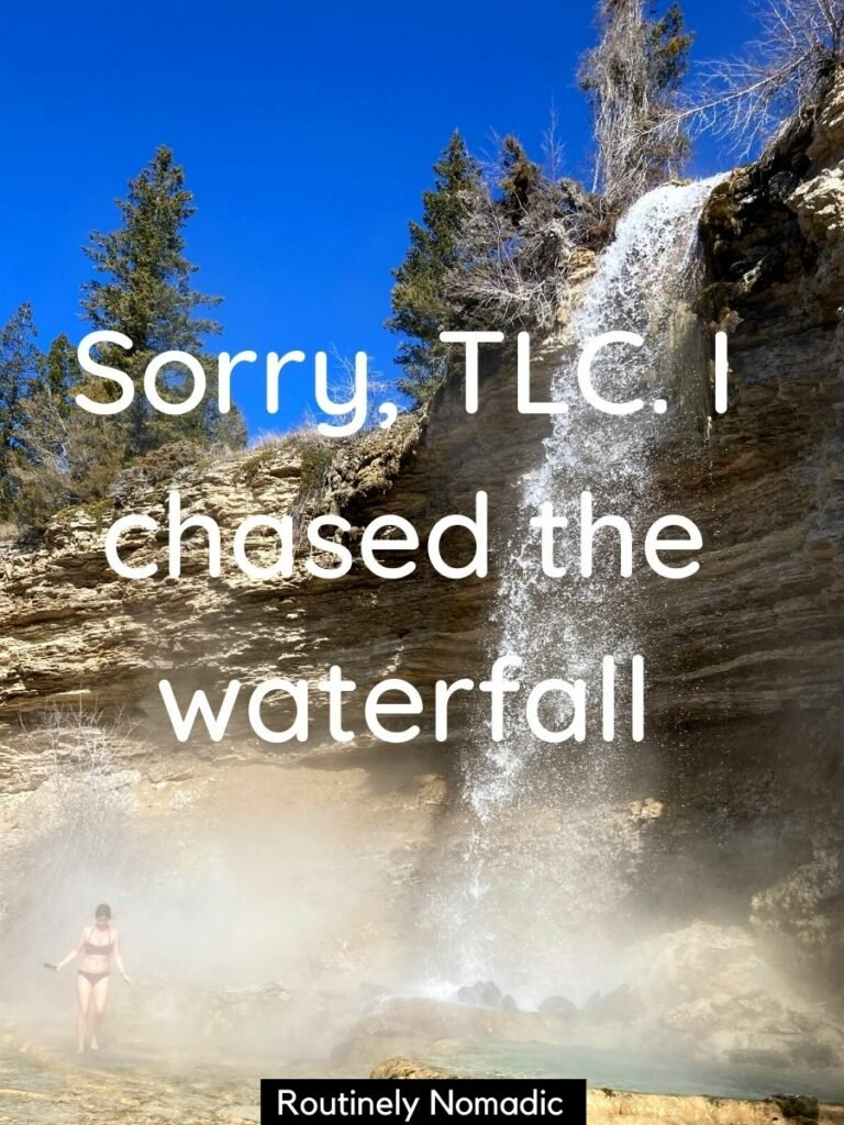 Woman standing at bottom of hotspring waterfall with a funny waterfall captions that reads sorry, TLC I chased the waterfall