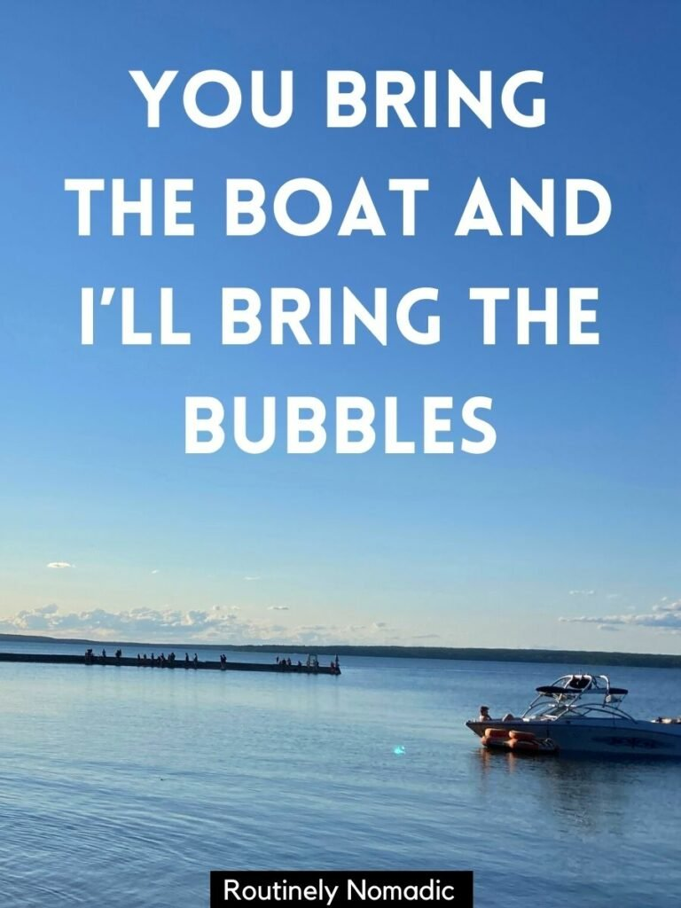 Boat floating on the lake with a cute lake captions that reads you bring the boat and I'll bring the bubbles