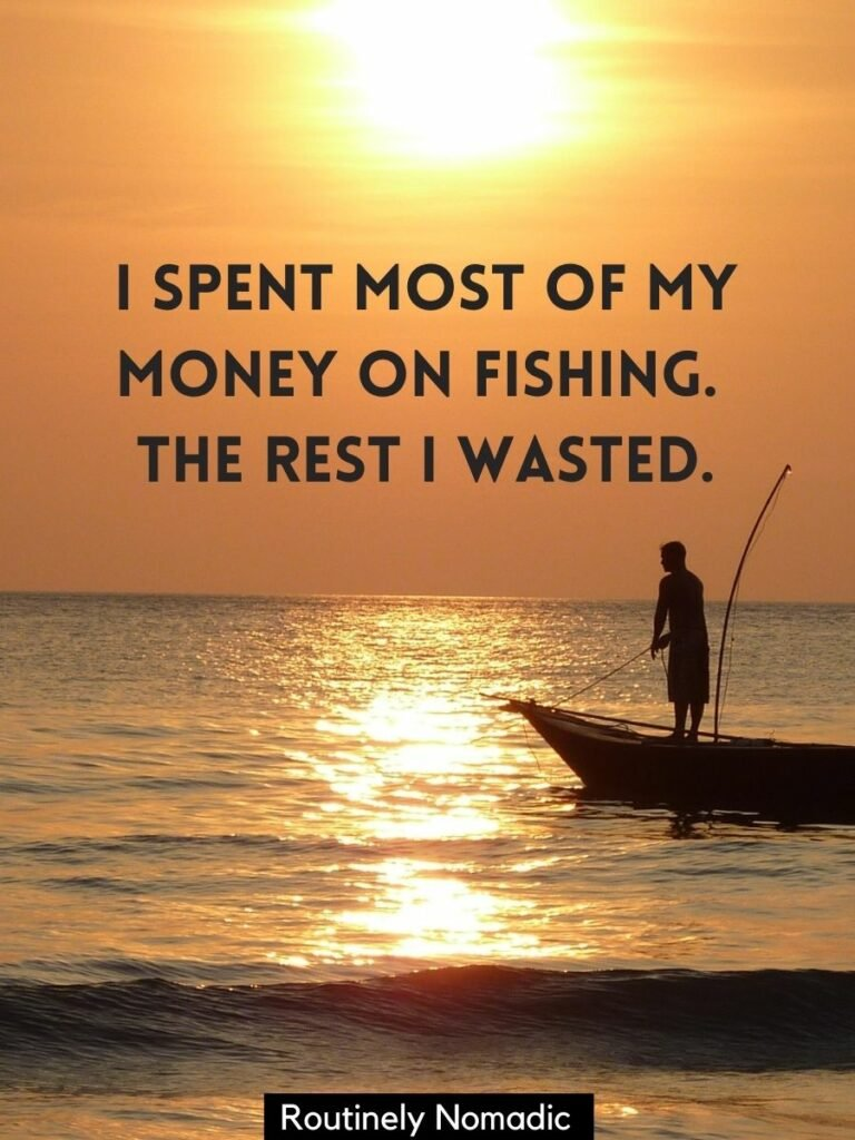 Person fishing on boat near ocean shore with a funny fishing captions that reads I spent most of my money on fishing, the rest I wasted