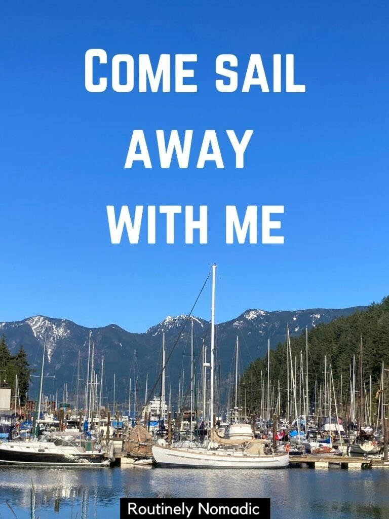 Sail boats in a harbour with mountains behind with a sailing captions that says come sail away with me