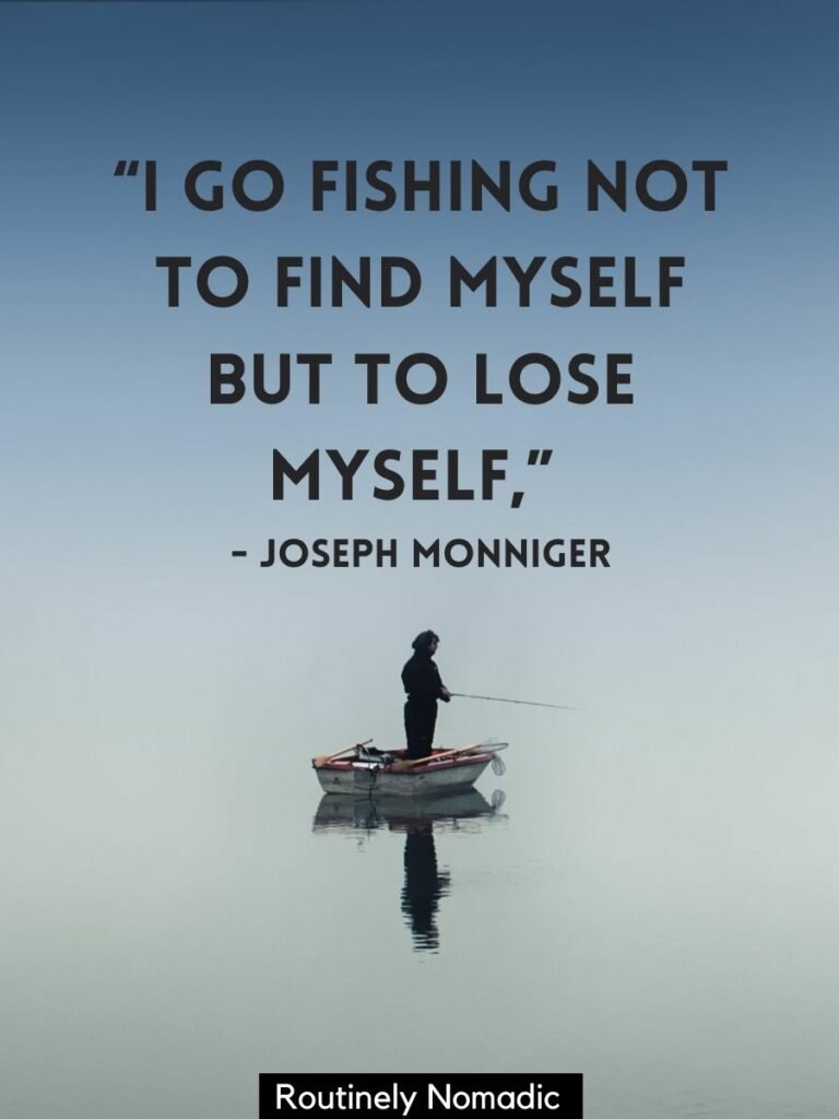 Person fishing on a boat with a short fishing quotes for Instagram that reads I go fishing not to find myself but to lose myself
