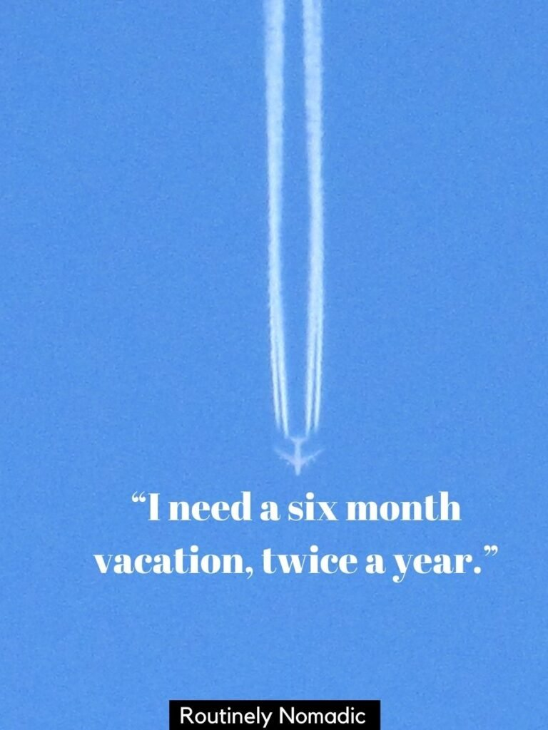 Contrail and plane on blue sky with a I need Vacation quotes that says I need a six month vacation, twice a year
