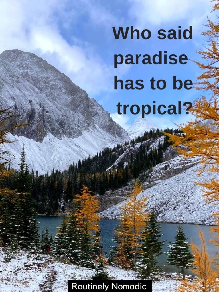 Snowy mountain and lake and yellow larches with snow captions that says who said paradise has to be tropical