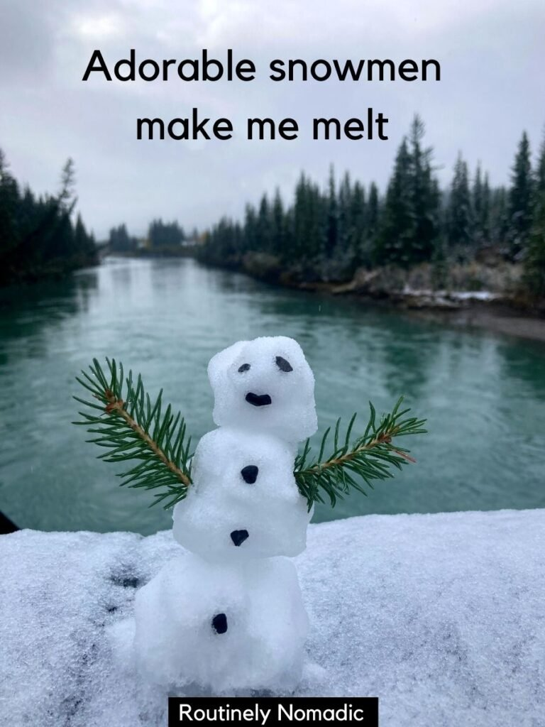 Small snowman in front of a river with snowman captions and snowmen puns that reads adorable snowmen make me melt