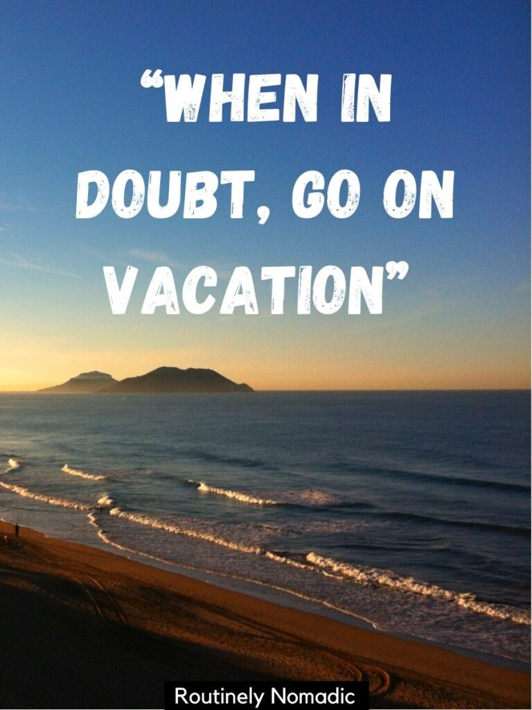 Waves on a beach at sunrise and a vacation sayings that says when in doubt, go on vacation