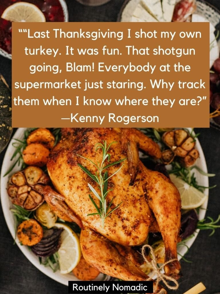 A roasted turkey with funny turkey quotes by kenny Rogerson