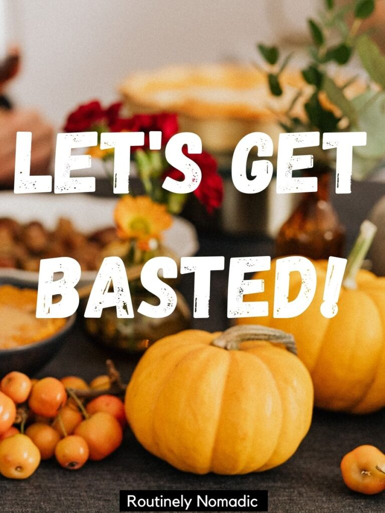 Table full of food and decorations with short and funny Thanksgiving captions that ways Let's get basted!